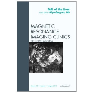 MRI of the Liver, An Issue of Magnetic Resonance Imaging Clinics (The Clinics: Radiology)