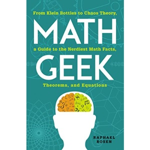 Math Geek: From Klein Bottles to Chaos Theory, a Guide to the Nerdiest Math Facts, Theorems, and Equations