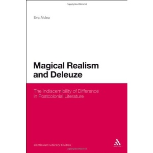 Magical Realism and Deleuze: The Indiscernibility of Difference in Postcolonial Literature (Continuum Literary Studies)