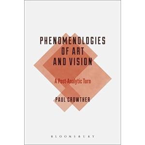 Phenomenologies of Art and Vision: A Post-Analytic Turn (Bloomsbury Studies in Philosophy)