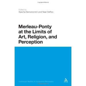 Merleau-ponty at the Limits of Art, Religion and Perception (Continuum Studies in Continental Philosophy)