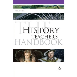 The History Teacher's Handbook (Continuum Education Handbooks)