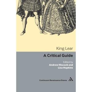 King Lear: A Critical Guide (Continuum Renaissance Drama)