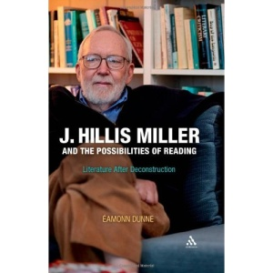 J.Hillis Miller and the Possibilities of Reading: Literature After Deconstruction