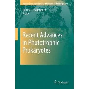 Recent Advances in Phototrophic Prokaryotes: 675 (Advances in Experimental Medicine and Biology)