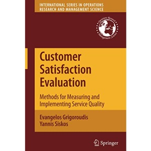 Customer Satisfaction Evaluation: Methods for Measuring and Implementing Service Quality (International Series in Operations Research & Management Science)