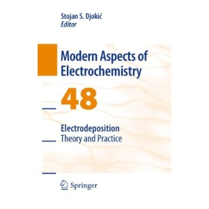 Electrodeposition: Theory and Practice: 48 (Modern Aspects of Electrochemistry)