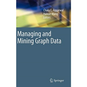 Managing and Mining Graph Data: 40 (Advances in Database Systems)