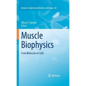 Muscle Biophysics: From Molecules to Cells: 682 (Advances in Experimental Medicine and Biology)