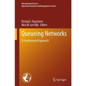 Queueing Networks: A Fundamental Approach: An Fundamental Approach (International Series in Operations Research & Management Science)