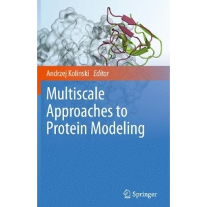 Multiscale Approaches to Protein Modeling: Structure Prediction, Dynamics, Thermodynamics and Macromolecular Assemblies