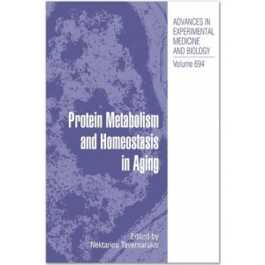 Protein Metabolism and Homeostasis in Aging: 694 (Advances in Experimental Medicine and Biology)