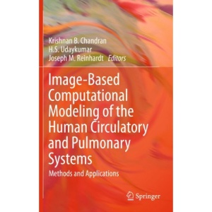 Image-Based Computational Modeling of the Human Circulatory and Pulmonary Systems: Methods and Applications