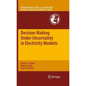 Decision Making Under Uncertainty in Electricity Markets (International Series in Operations Research & Management Science)