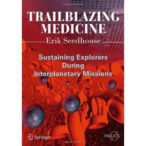 Trailblazing Medicine: Sustaining Explorers During Interplanetary Missions (Springer Praxis Books / Space Exploration)