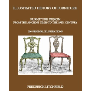 Illustrated History of Furniture: Furniture Design from The Ancient Times To The 19th Century: 256 original illustrations