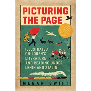 Picturing the Page: Soviet Illustrated Children's Literature and Reading under Lenin: Illustrated Children's Literature and Reading under Lenin and Stalin