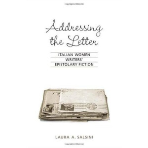 Addressing the Letter: Italian Women Writers' Epistolary Fiction (Toronto Italian Studies)