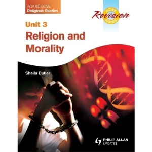 AQA (B) GCSE Religious Studies Revision Guide: Unit 3: Religion and Morality