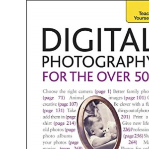 Teach Yourself Digital Photography for the Over 50s (TY Computing)
