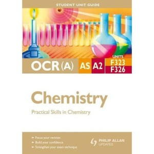 OCR(A) AS/A2 Chemistry Student Unit Guide: Units F323 & F326: Practical Skills in Chemistry