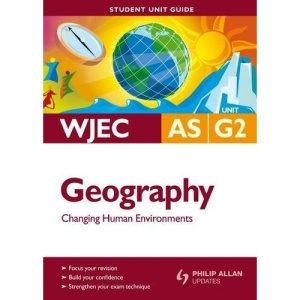 WJEC AS Geography: Unit G2: Changing Human Environments Student Unit Guide