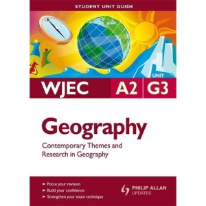 WJEC AS Geography: Unit G3: Contemporary Themes and Research in Geography Student Unit Guide