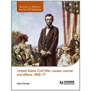 United States Civil War: Causes, Course and Effects 1840-77 (Access to History for the IB Diploma)