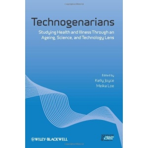 Technogenarians: Studying Health and Illness Through an Ageing, Science, and Technology Lens (Sociology of Health and Illness Monographs)