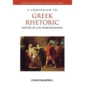 A Companion to Greek Rhetoric (Blackwell Companions to the Ancient World)