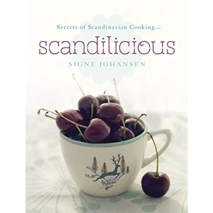 Secrets of Scandinavian Cooking ...: Scandilicious