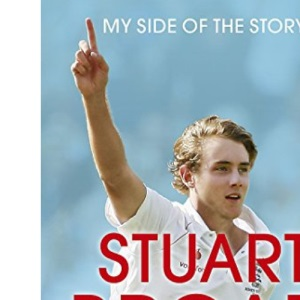 Stuart Broad Bowled Over: An Ashes Celebration - My Side of the Story