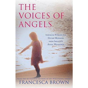 The Voices of Angels: Inspiring Stories and Divine Messages from Ireland's Angel Whisperer