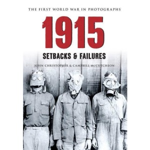 1915 The First World War in Photographs: Setbacks & Failures (Amberley Military History)