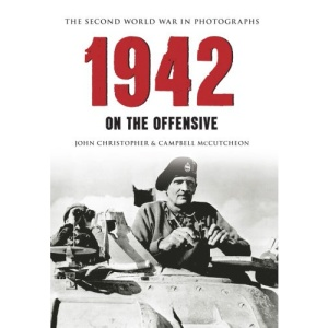 1942: The Second World War in Photographs On The Offensive
