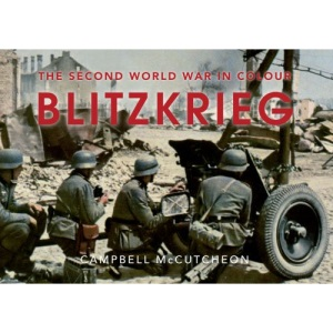 Blitzkrieg: The Second World War in Colour (Military History)