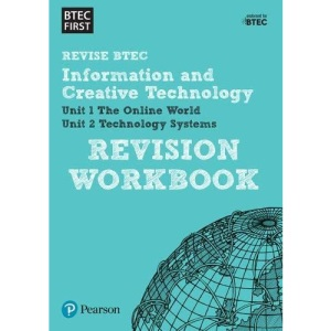 Revise BTEC Information and Creative Technology: Revision Workbook: for home learning, 2021 assessments and 2022 exams (BTEC First IT)