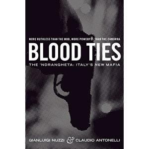 Blood Ties : The 'Ndrangheta : Italy's New Mafia