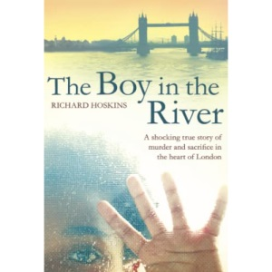 The Boy in the River: A shocking true story of ritual murder and sacrifice in the heart of London