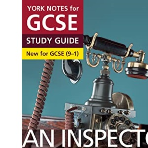 York Notes for GCSE (9-1): An Inspector Calls STUDY GUIDE - Everything you need to catch up, study and prepare for 2021 assessments and 2022 exams