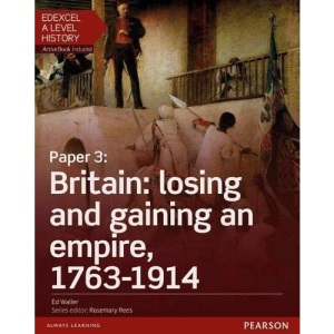 Edexcel A Level History, Paper 3: Britain: losing and gaining an empire, 1763-1914 Student Book + ActiveBook (Edexcel GCE History 2015)
