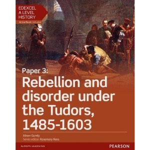 Edexcel A Level History, Paper 3: Rebellion and Disorder Under the Tudors 1485-1603 Student Book + Activebook (Edexcel GCE History 2015)