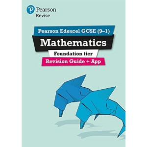 Pearson Edexcel GCSE (9-1) Mathematics Foundation tier Revision Guide + App: Catch-up and Revise (REVISE Edexcel GCSE Maths 2019): for home learning, 2021 assessments and 2022 exams