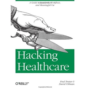 Hacking Healthcare: A Guide to Standards, Workflows, and Meaningful Use