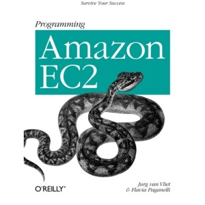 Programming Amazon EC2: Run Applications on Amazon's Infrastructure with EC2, S3, SQS, SimpleDB, and Other Services