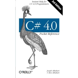 C# 4.0 Pocket Reference: Instant Help for C# 4.0 Programmers (Pocket Reference (O'Reilly))
