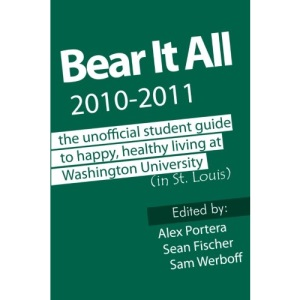 Bear It All 2010-2011: The Unofficial Student Guide to Happy, Healthy Living at Washington University (in St. Louis)