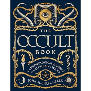 The Occult Book: A Chronological Journey, from Alchemy to Wicca (Sterling Chronologies)