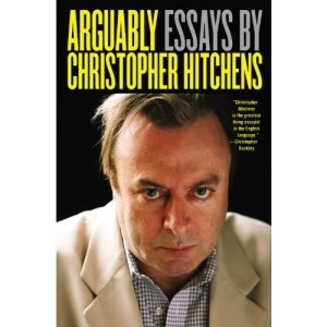 arguably essays by christopher hitchens review That christopher hitchens is the most compelling polemicist writing in   undergraduates who are struggling to structure their essays are.