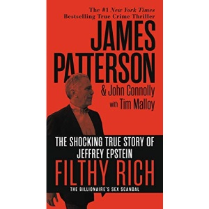 Filthy Rich: The Shocking True Story of Jeffrey Epstein - The Billionaire's Sex Scandal: 2 (James Patterson True Crime)